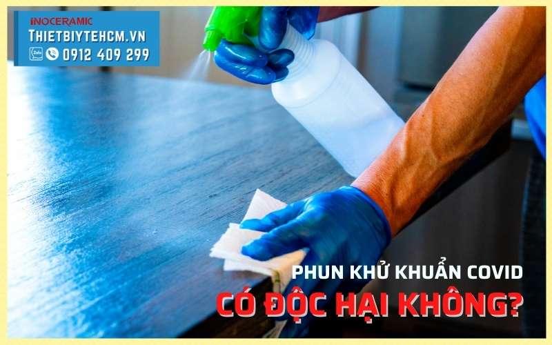 Phun khử khuẩn covid có độc hại không  cách phun khử khuẩn an toàn